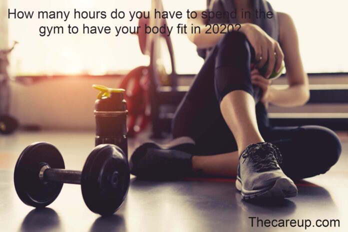How many hours do you have to spend in the gym to have your body fit in 2020?