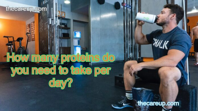 How many proteins do you need to take per day?