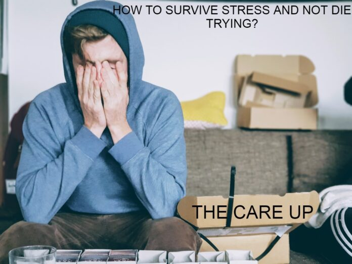 HOW TO SURVIVE STRESS AND NOT DIE TRYING?