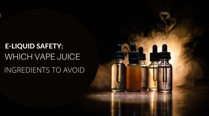 E-LIQUID SAFETY: WHICH VAPE JUICE INGREDIENTS TO AVOID