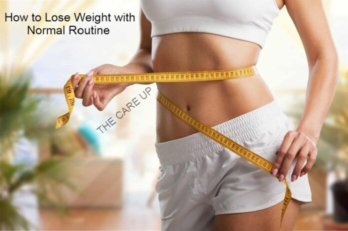 How to Lose Weight with Normal Routine