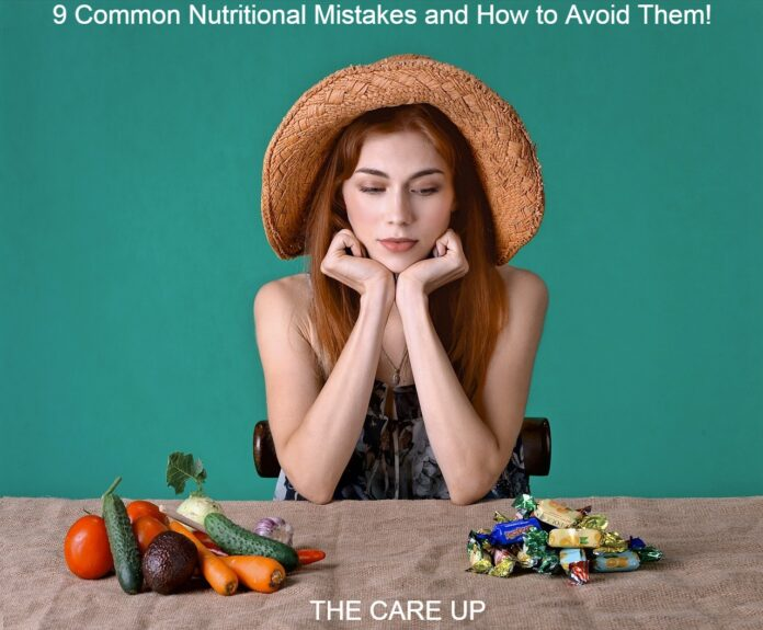 9 Common Nutritional Mistakes and How to Avoid Them!