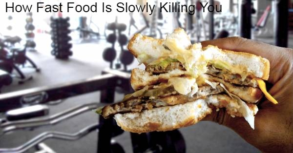 How Fast Food Is Slowly Killing You