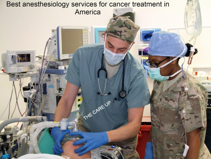 Best anesthesiology services for cancer treatment in America