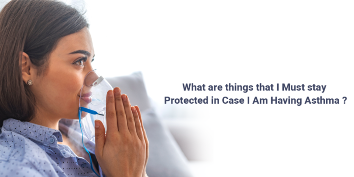 What are things that I must stay protected in case I am having asthma?