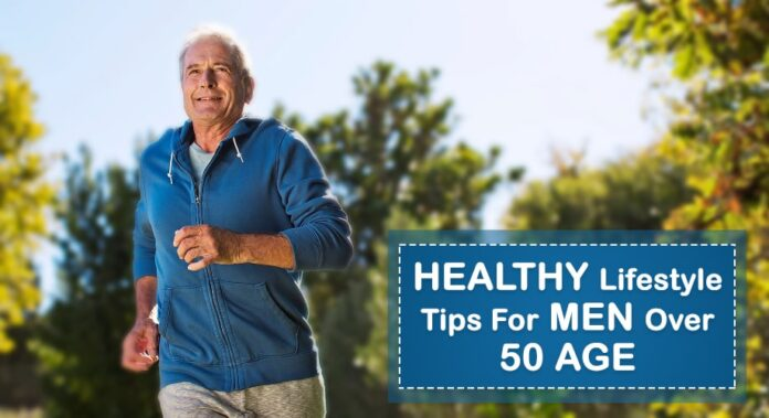 Healthy Lifestyle Tips For Men Over 50 Age-